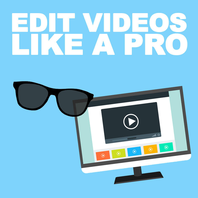 How To Edit Your Videos Like A Pro
